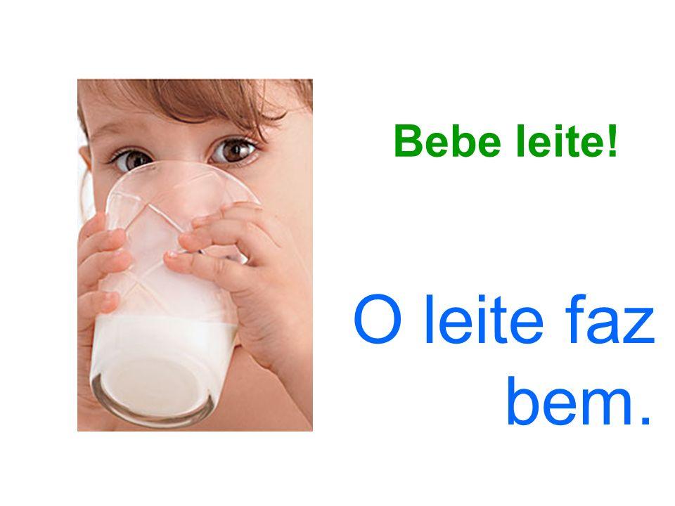 Bebe leite! O leite faz bem.