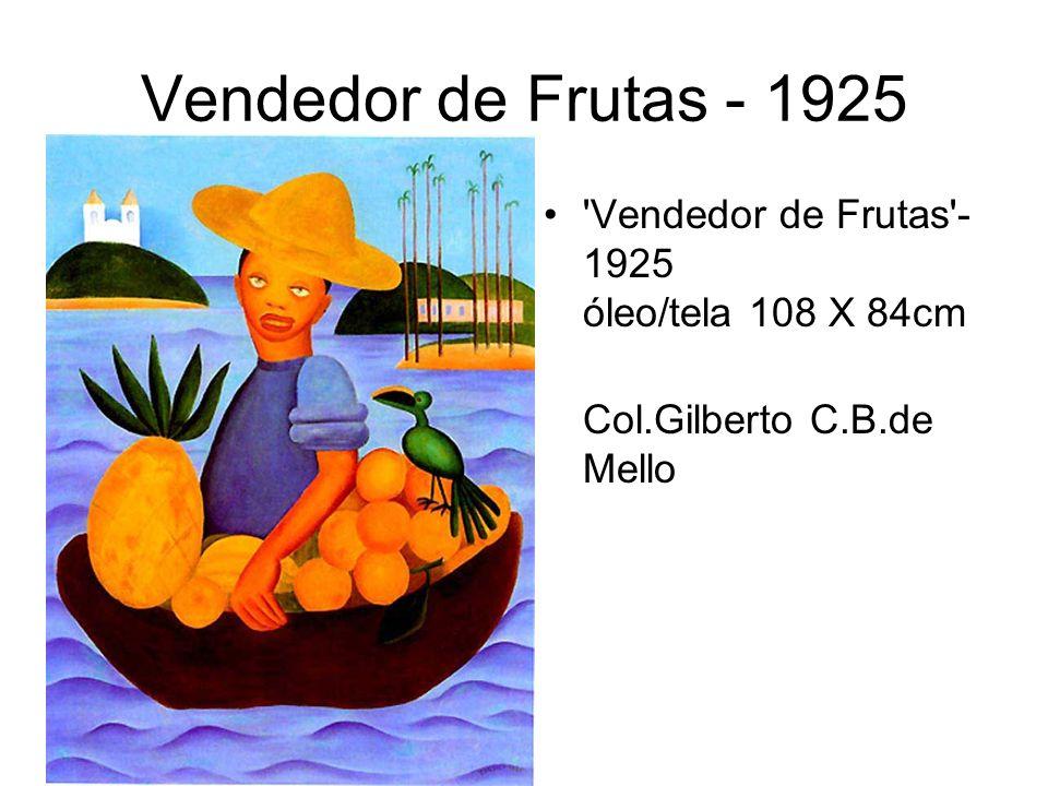 Vendedor de Frutas - 1925 Vendedor de Frutas -1925 óleo/tela 108 X 84cm Col.Gilberto C.B.de Mello