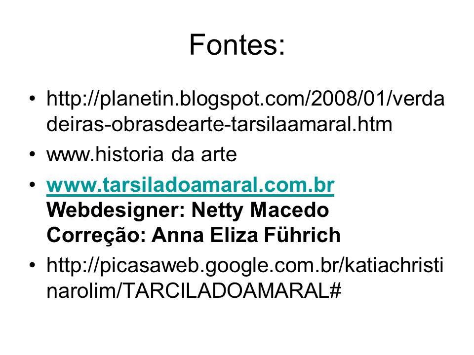 Fontes: http://planetin.blogspot.com/2008/01/verdadeiras-obrasdearte-tarsilaamaral.htm. www.historia da arte.