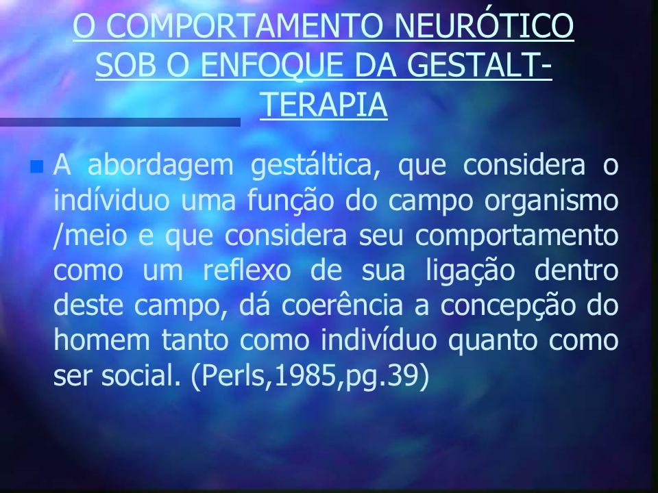 O COMPORTAMENTO NEURÓTICO SOB O ENFOQUE DA GESTALT-TERAPIA