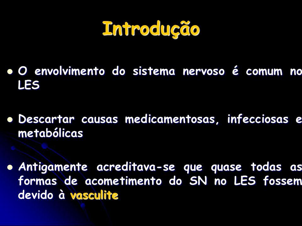 Introdução O envolvimento do sistema nervoso é comum no LES