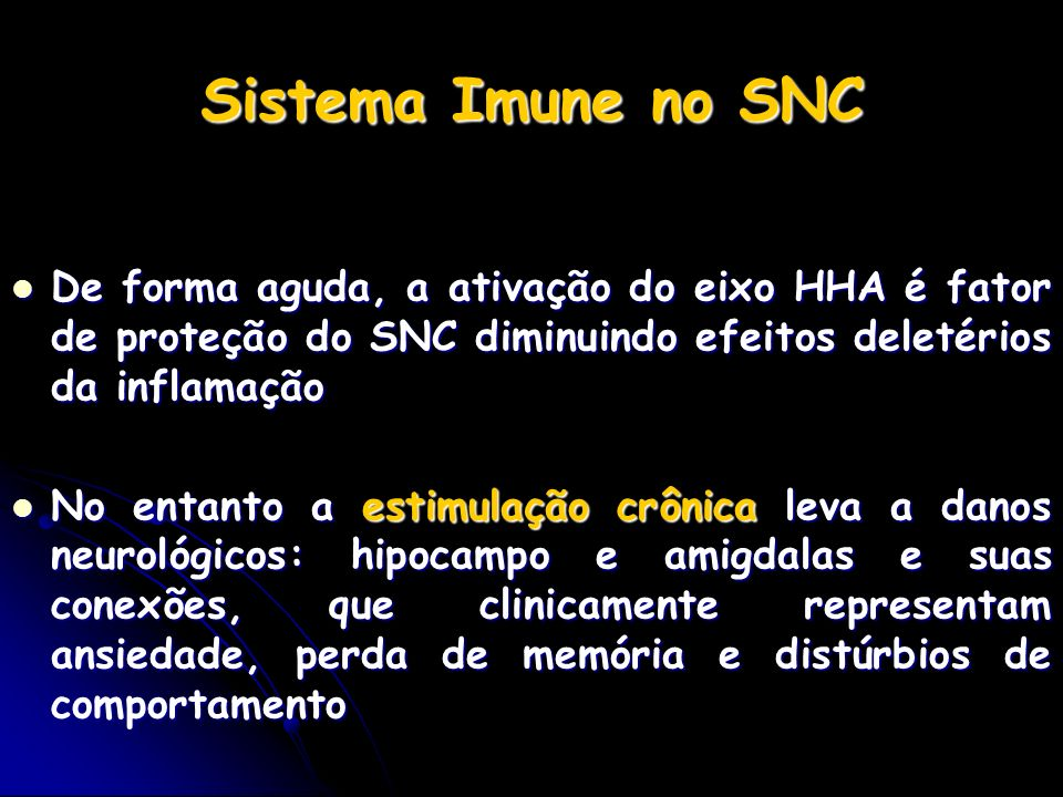 Sistema Imune no SNC De forma aguda, a ativação do eixo HHA é fator de proteção do SNC diminuindo efeitos deletérios da inflamação.