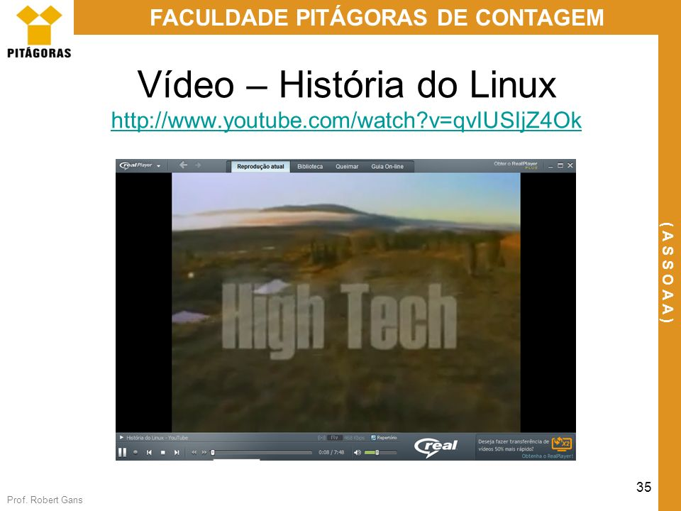 Vídeo – História do Linux http://www.youtube.com/watch v=qvIUSIjZ4Ok