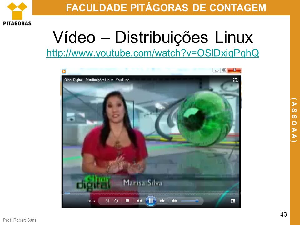Vídeo – Distribuições Linux http://www.youtube.com/watch v=OSlDxiqPqhQ