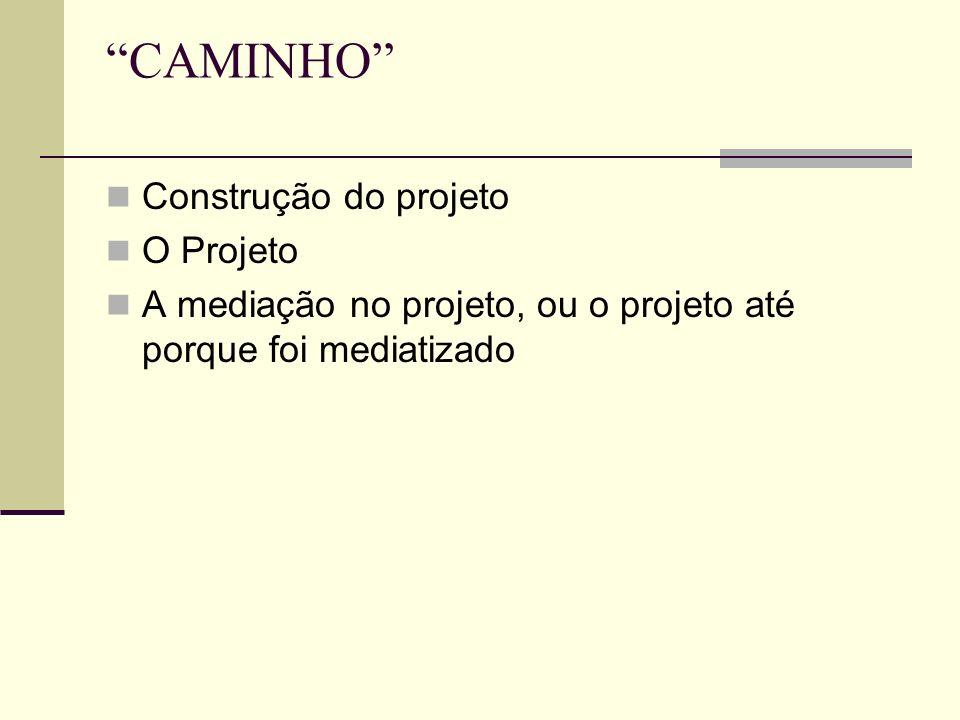 CAMINHO Construção do projeto O Projeto