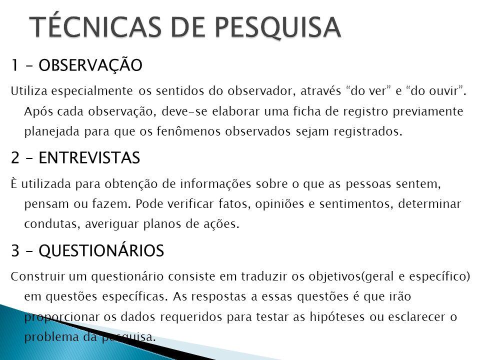 TÉCNICAS DE PESQUISA 1 – OBSERVAÇÃO 2 – ENTREVISTAS 3 – QUESTIONÁRIOS
