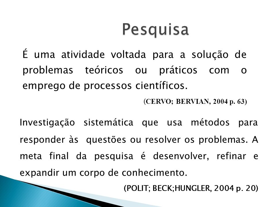Pesquisa É uma atividade voltada para a solução de problemas teóricos ou práticos com o emprego de processos científicos.