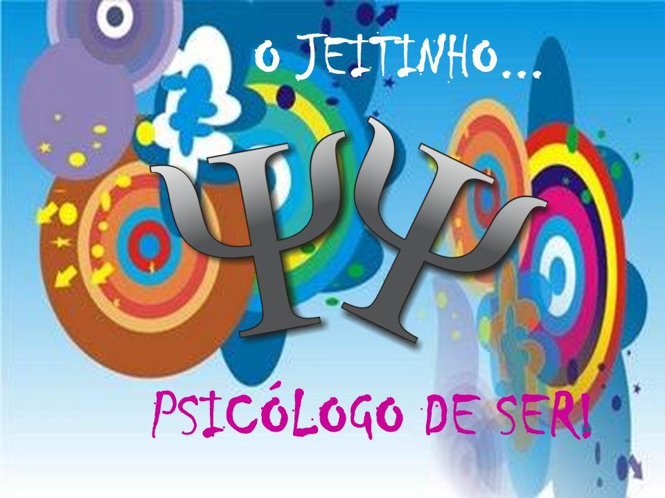O JEITINHO... O JEITO PSICÓLOGO DE SER... PSICÓLOGO DE SER!