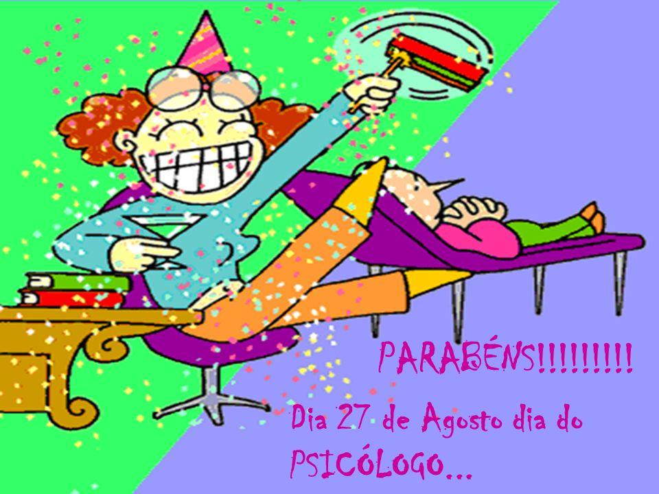 PARABÉNS!!!!!!!!! Dia 27 de Agosto dia do PSICÓLOGO...