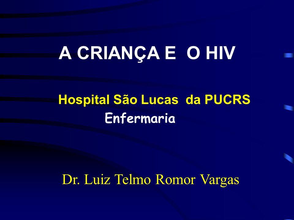 A CRIANÇA E O HIV Dr. Luiz Telmo Romor Vargas