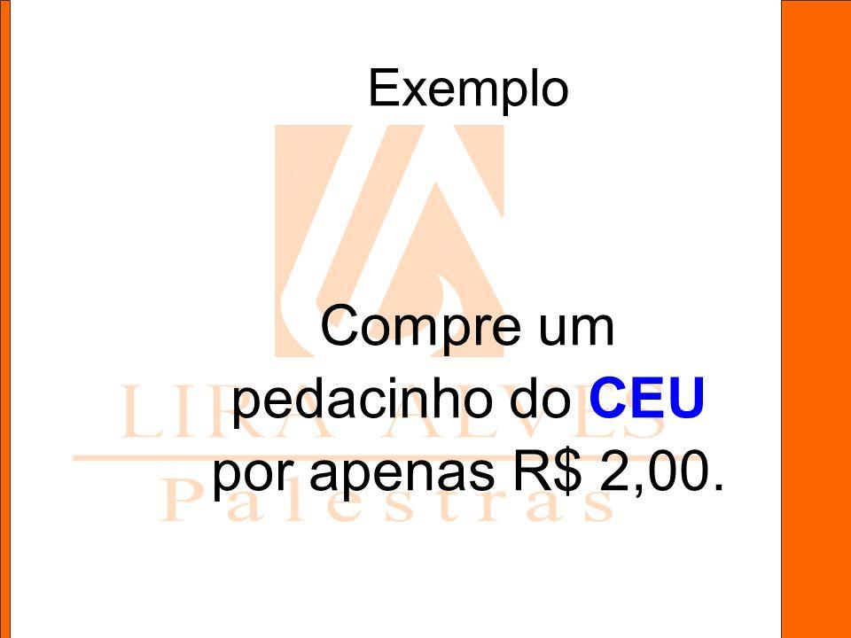 Compre um pedacinho do CEU por apenas R$ 2,00.