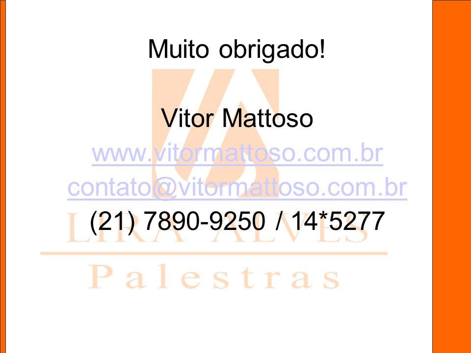 Muito obrigado. Vitor Mattoso. www.vitormattoso.com.br.