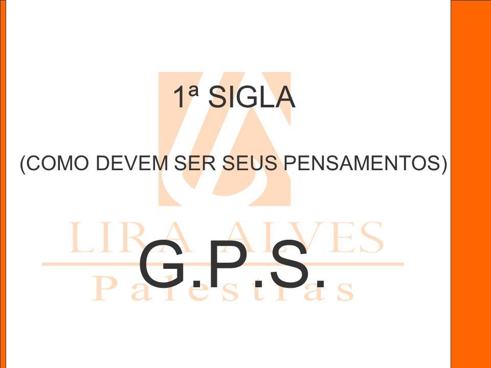 1ª SIGLA (COMO DEVEM SER SEUS PENSAMENTOS) G.P.S.