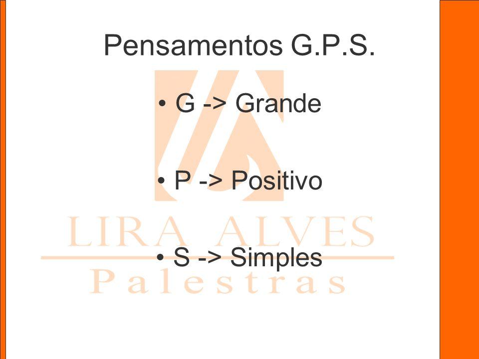 Pensamentos G.P.S. G -> Grande P -> Positivo S -> Simples