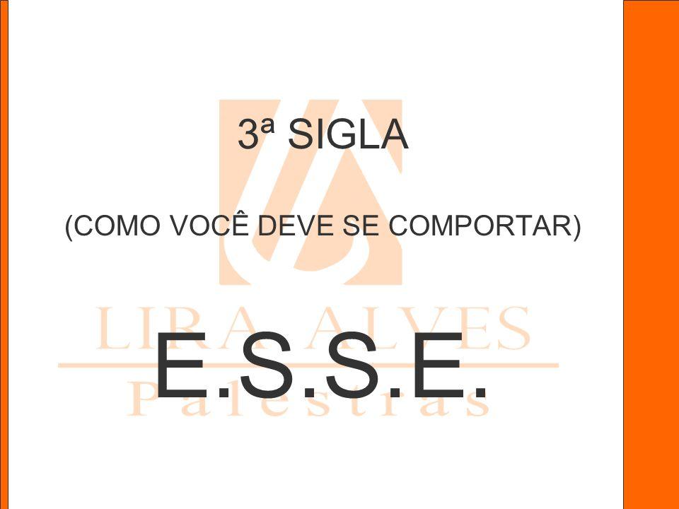 3ª SIGLA (COMO VOCÊ DEVE SE COMPORTAR) E.S.S.E.