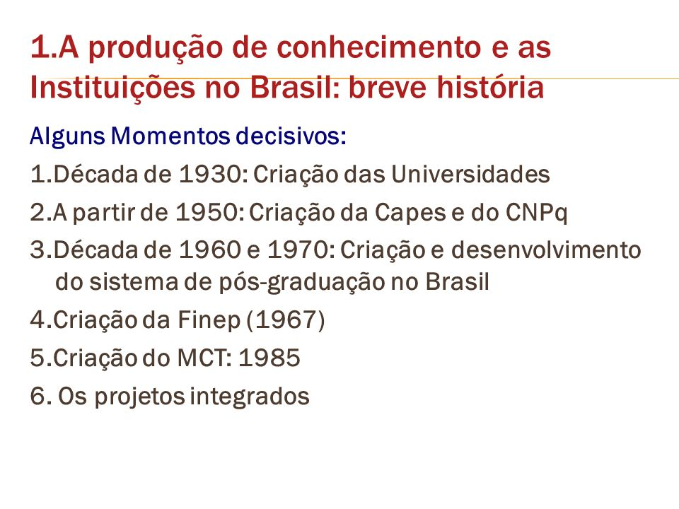 1.A produção de conhecimento e as Instituições no Brasil: breve história
