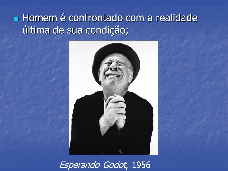 Homem é confrontado com a realidade última de sua condição;