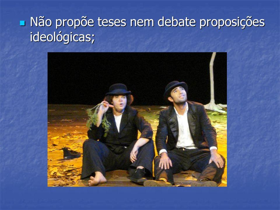 Não propõe teses nem debate proposições ideológicas;