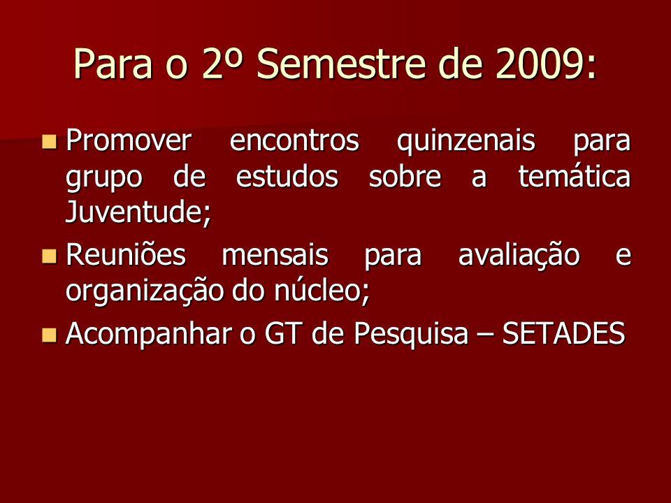 Para o 2º Semestre de 2009: Promover encontros quinzenais para grupo de estudos sobre a temática Juventude;
