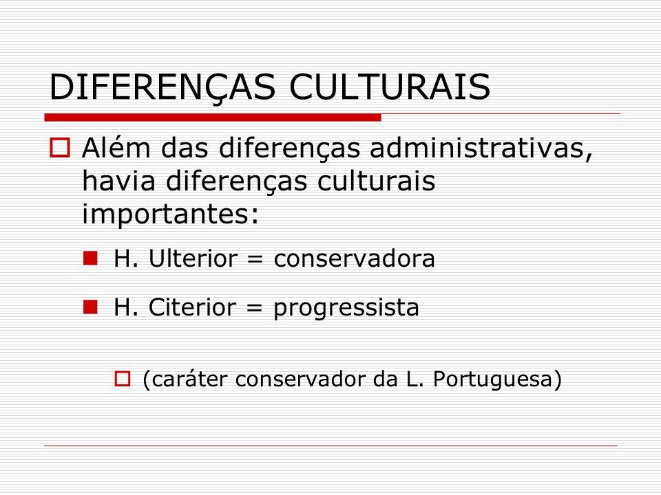 DIFERENÇAS CULTURAISAlém das diferenças administrativas, havia diferenças culturais importantes: H. Ulterior = conservadora.