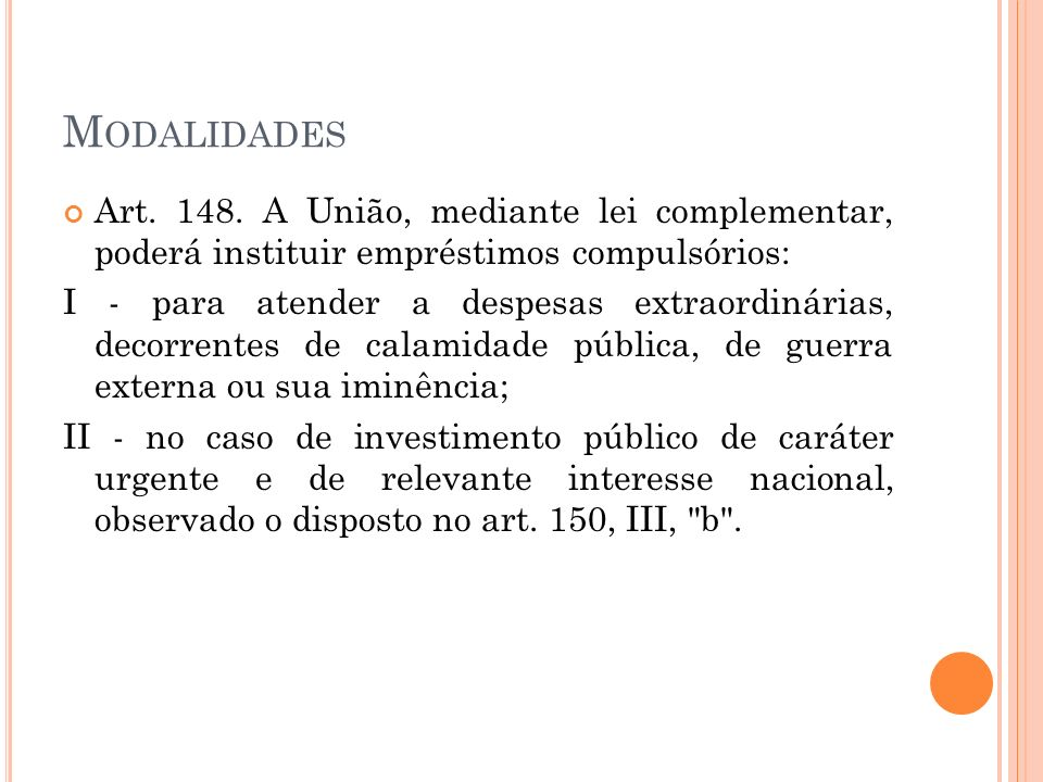Modalidades Art. 148. A União, mediante lei complementar, poderá instituir empréstimos compulsórios: