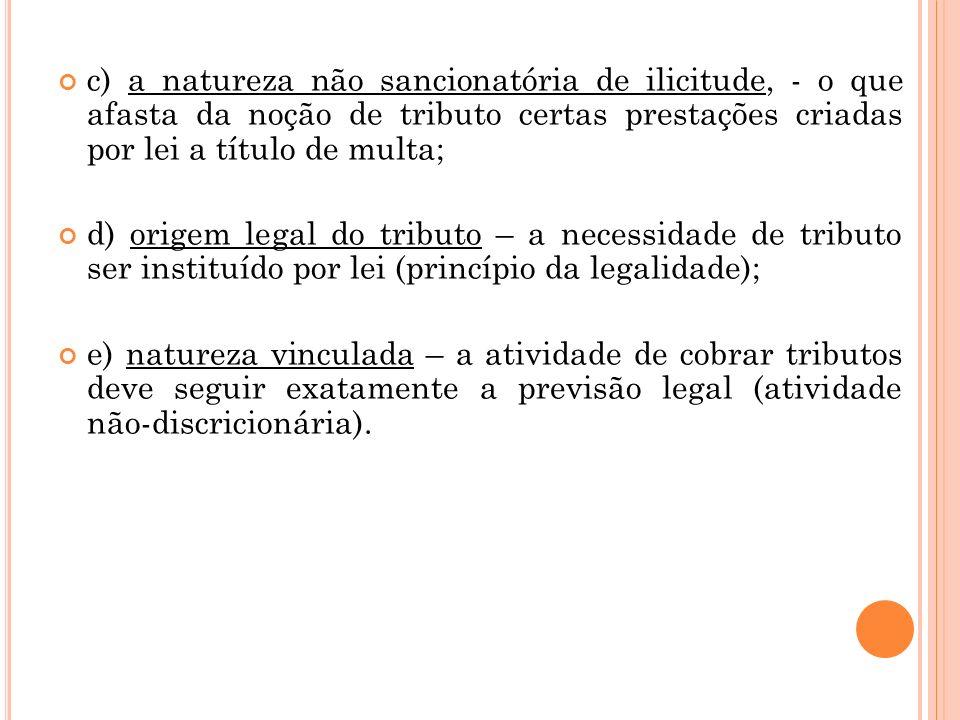c) a natureza não sancionatória de ilicitude, - o que afasta da noção de tributo certas prestações criadas por lei a título de multa;