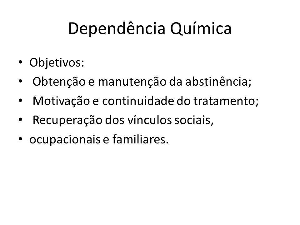 Dependência Química Objetivos: Obtenção e manutenção da abstinência;