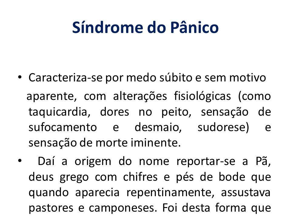 Síndrome do Pânico Caracteriza-se por medo súbito e sem motivo