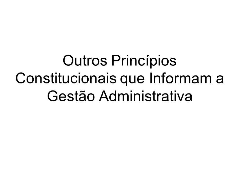 Outros Princípios Constitucionais que Informam a Gestão Administrativa