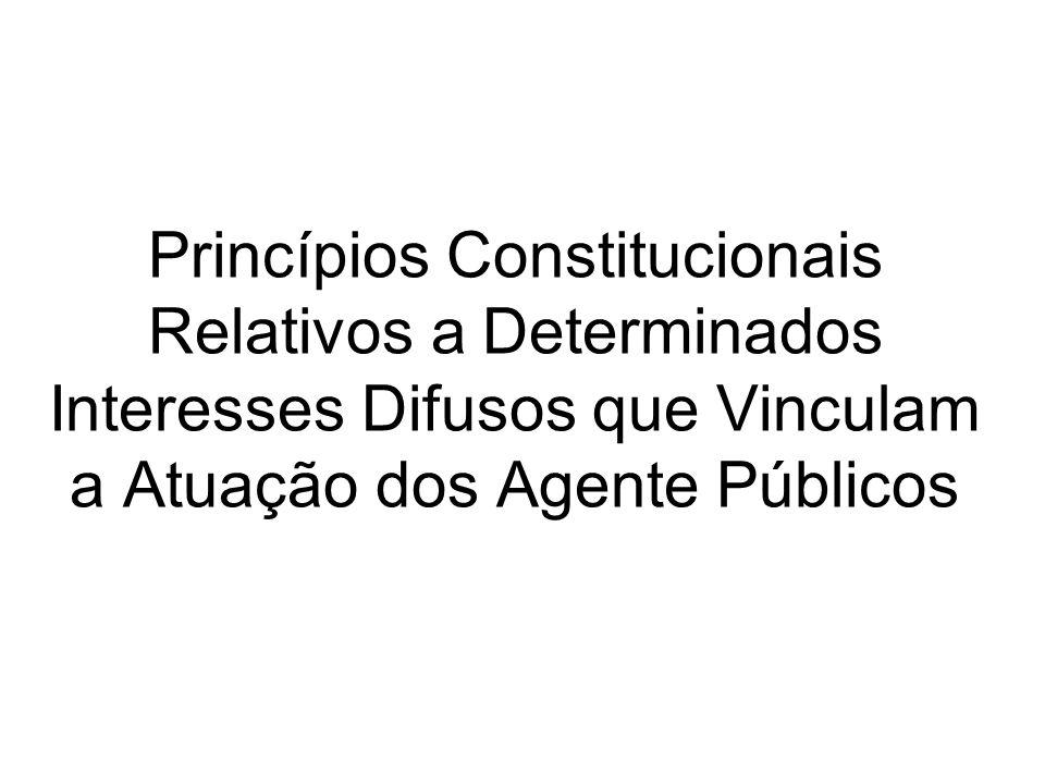 Princípios Constitucionais Relativos a Determinados Interesses Difusos que Vinculam a Atuação dos Agente Públicos