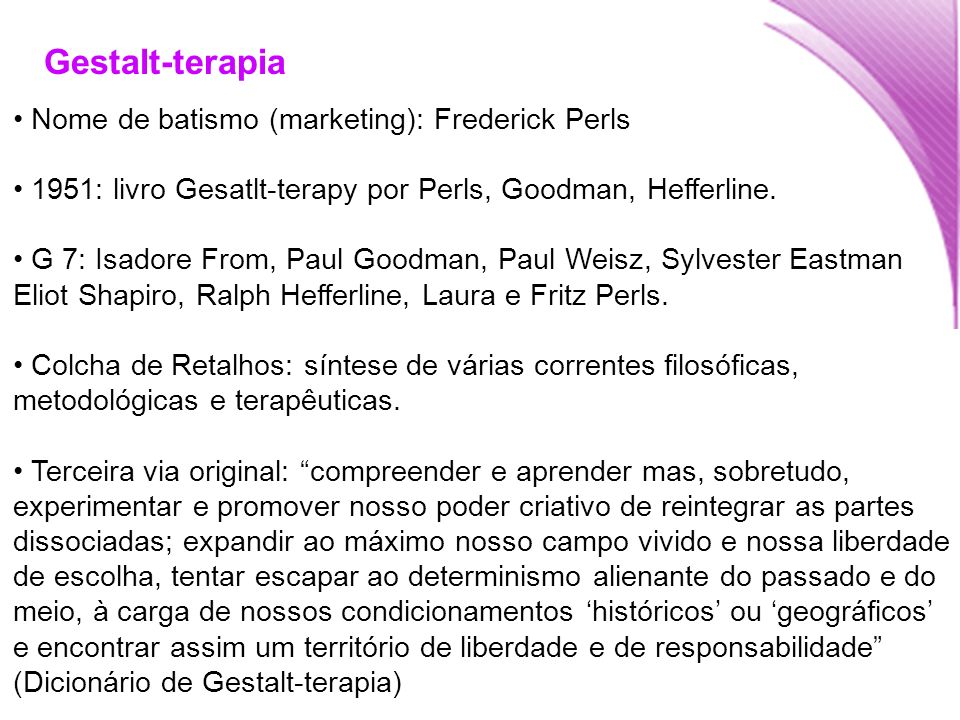 Gestalt-terapia Nome de batismo (marketing): Frederick Perls