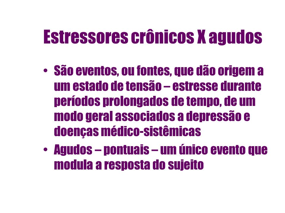 Estressores crônicos X agudos