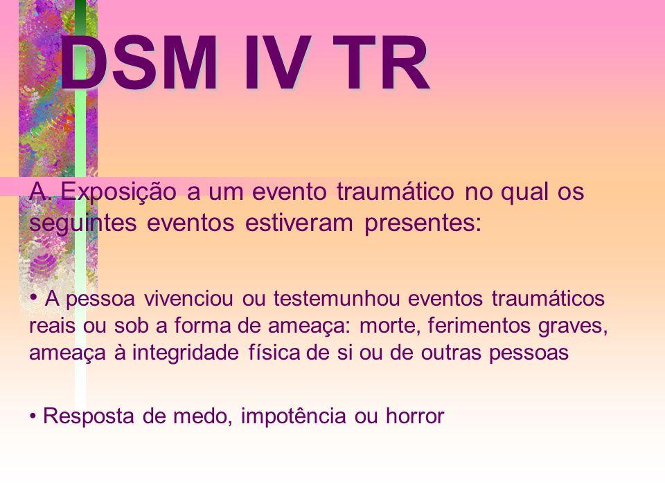 DSM IV TR A. Exposição a um evento traumático no qual os seguintes eventos estiveram presentes: