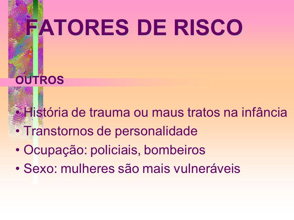 FATORES DE RISCO História de trauma ou maus tratos na infância