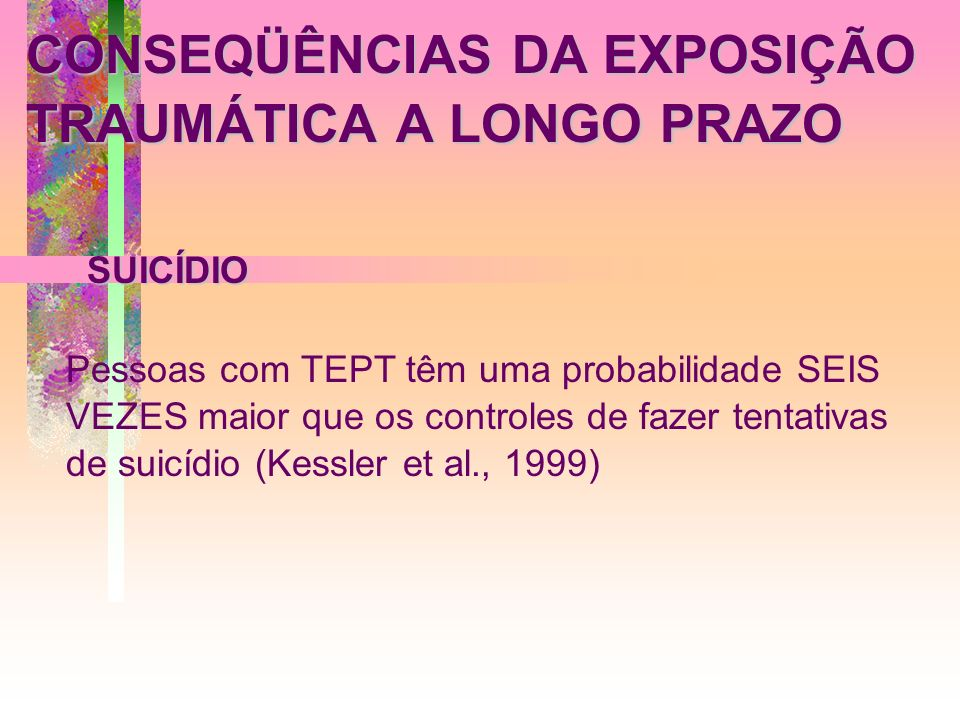 CONSEQÜÊNCIAS DA EXPOSIÇÃO TRAUMÁTICA A LONGO PRAZO