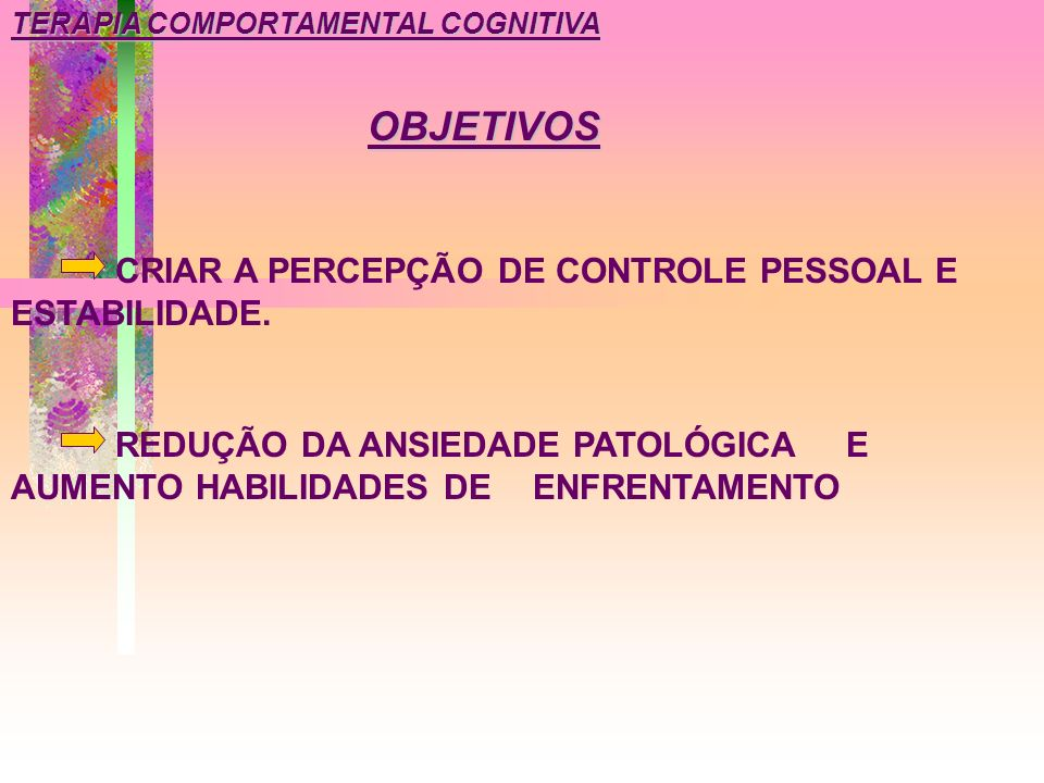 OBJETIVOS CRIAR A PERCEPÇÃO DE CONTROLE PESSOAL E ESTABILIDADE.