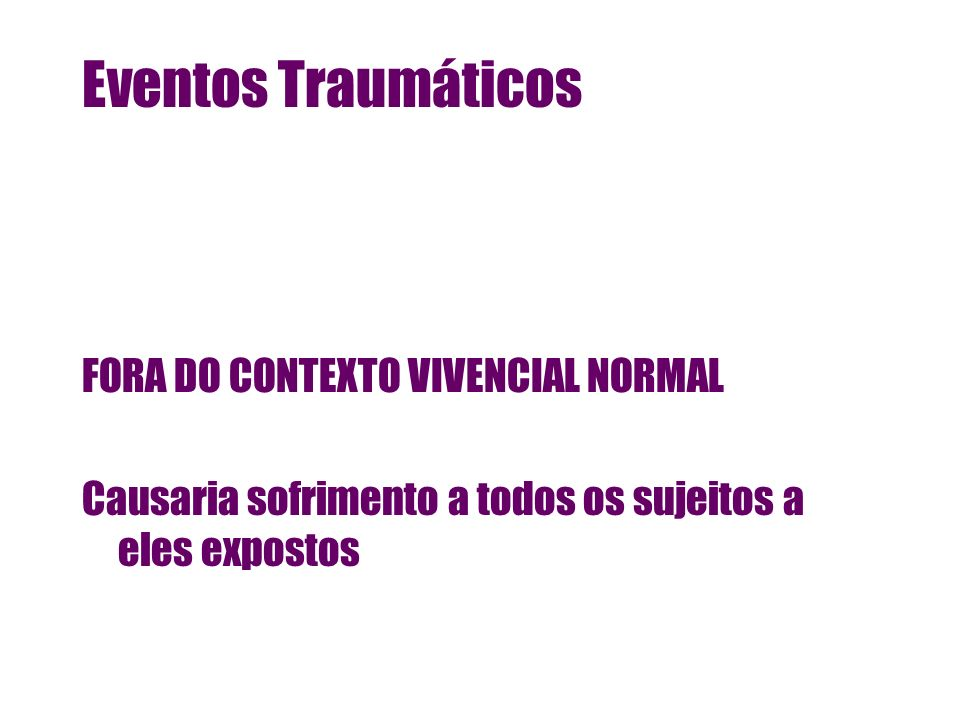 Eventos Traumáticos FORA DO CONTEXTO VIVENCIAL NORMAL