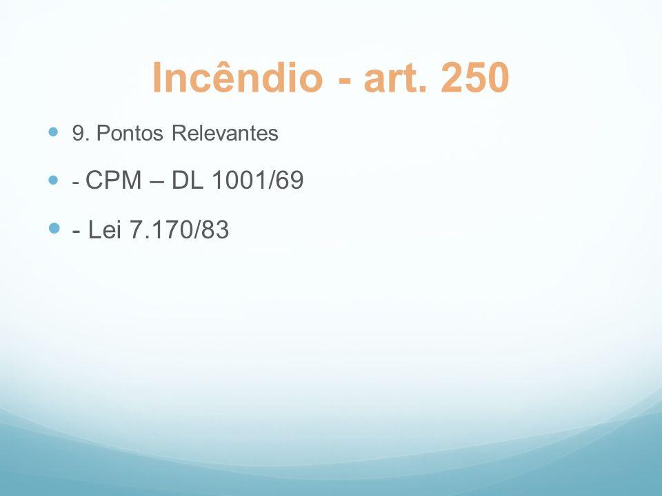 Incêndio - art. 250 - Lei 7.170/83 9. Pontos Relevantes
