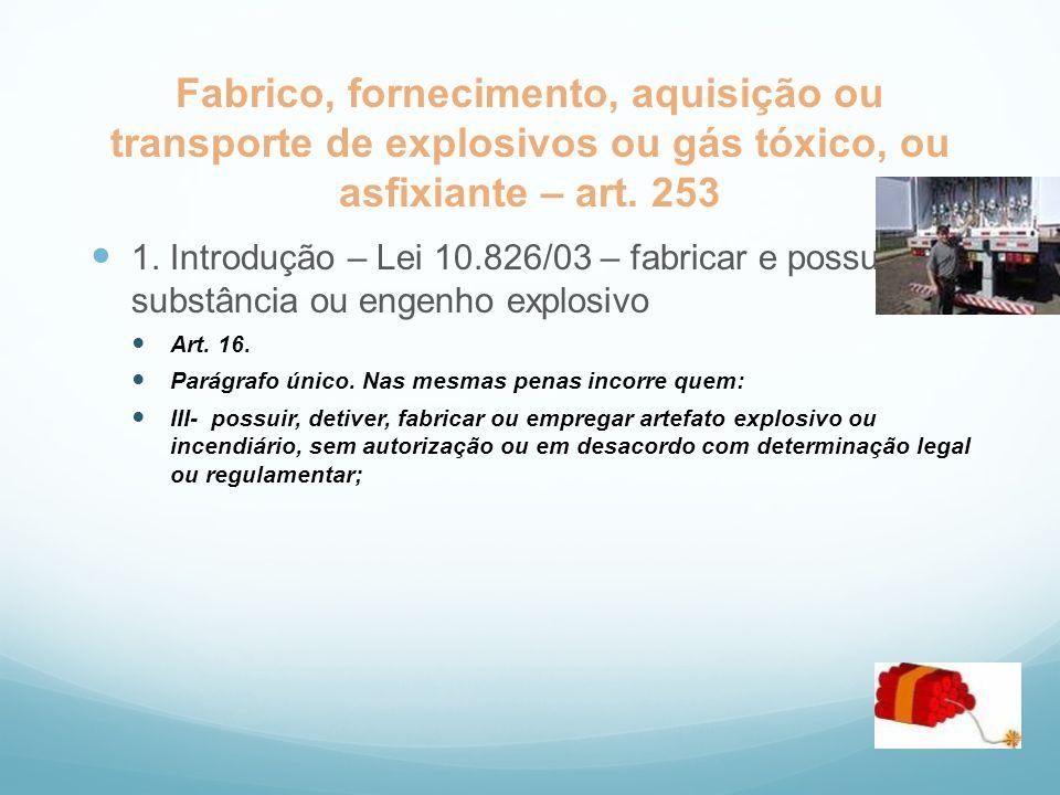Fabrico, fornecimento, aquisição ou transporte de explosivos ou gás tóxico, ou asfixiante – art. 253