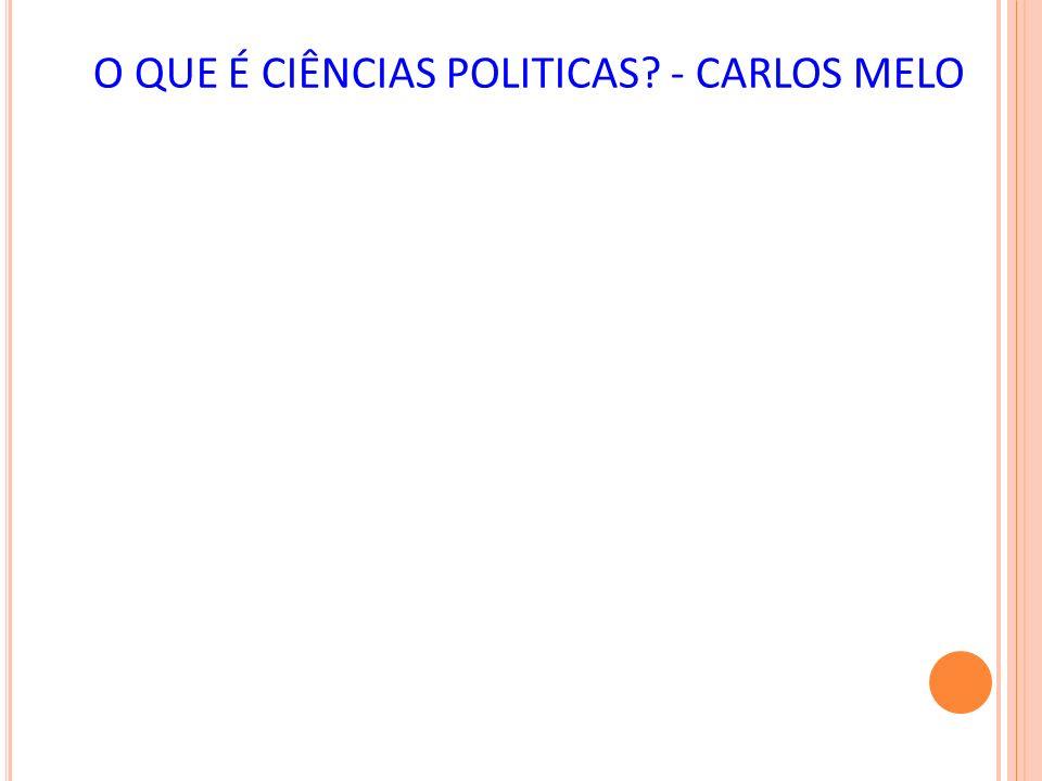 O QUE É CIÊNCIAS POLITICAS - CARLOS MELO