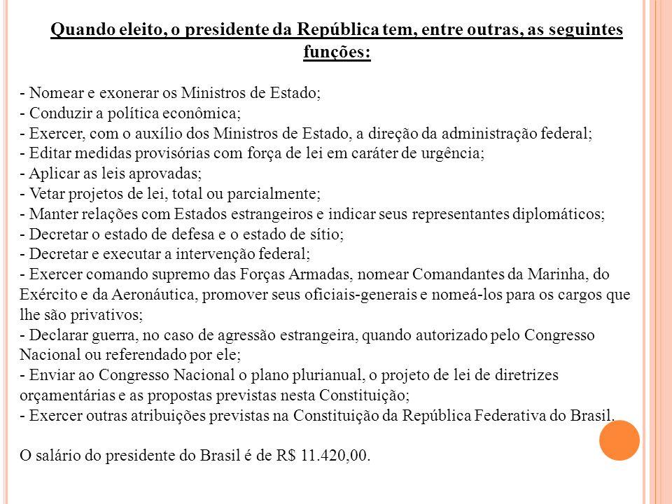 Quando eleito, o presidente da República tem, entre outras, as seguintes funções: