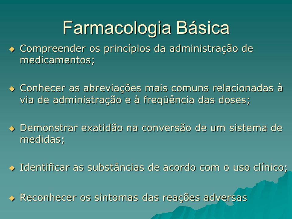 Farmacologia Básica Compreender os princípios da administração de medicamentos;