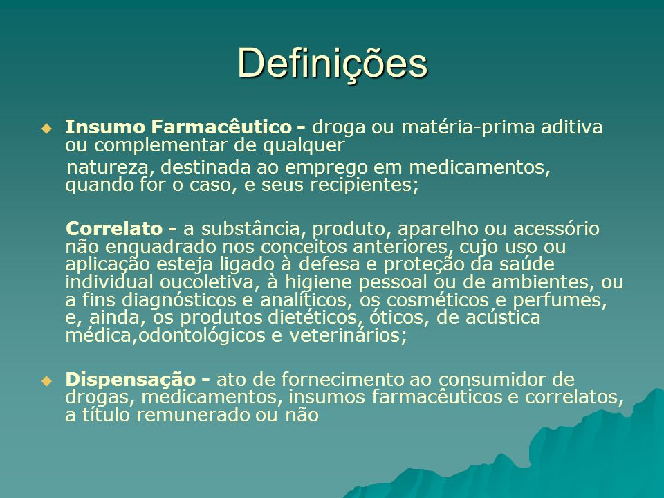 DefiniçõesInsumo Farmacêutico - droga ou matéria-prima aditiva ou complementar de qualquer.