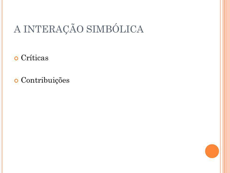 A INTERAÇÃO SIMBÓLICA Críticas Contribuições
