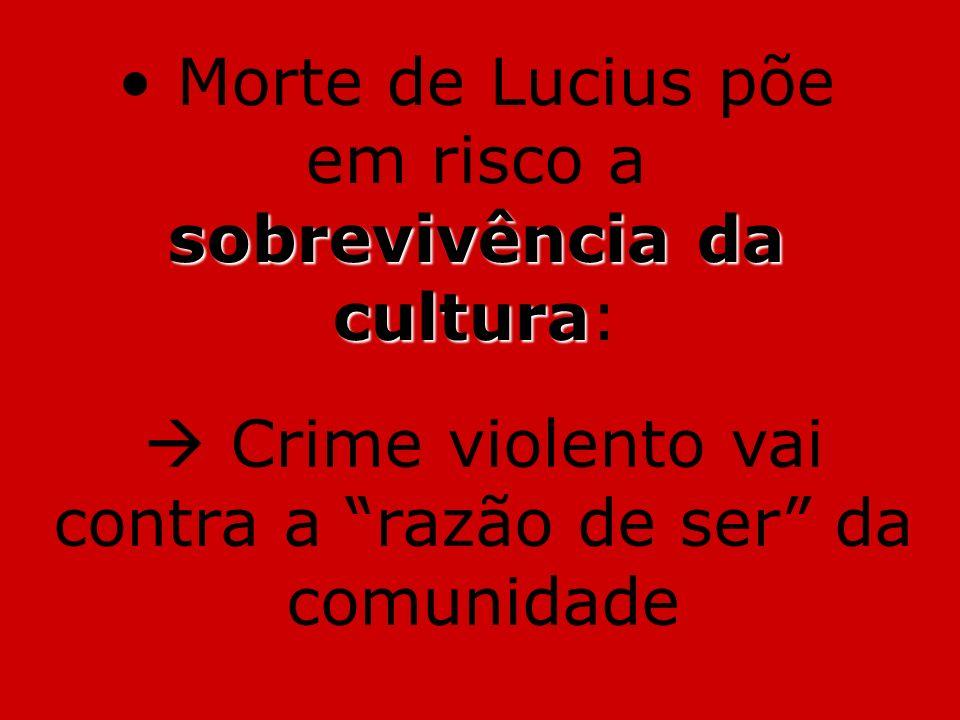 Morte de Lucius põe em risco a sobrevivência da cultura:
