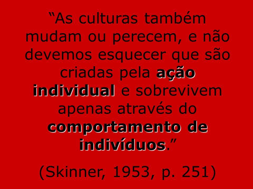 As culturas também mudam ou perecem, e não devemos esquecer que são criadas pela ação individual e sobrevivem apenas através do comportamento de indivíduos.