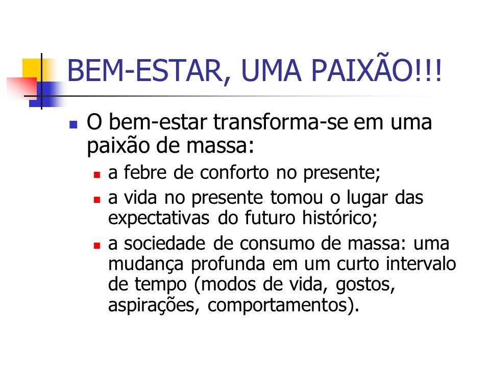 BEM-ESTAR, UMA PAIXÃO!!! O bem-estar transforma-se em uma paixão de massa: a febre de conforto no presente;