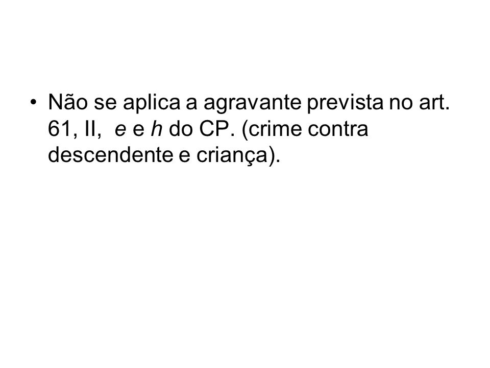 Não se aplica a agravante prevista no art. 61, II, e e h do CP