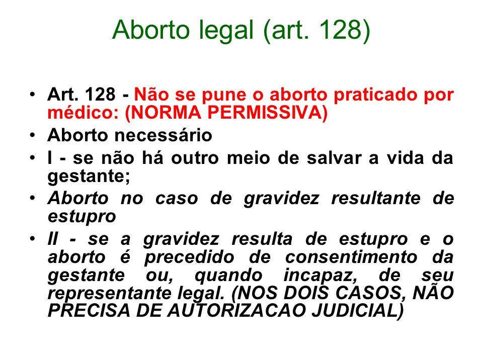 Aborto legal (art. 128) Art. 128 - Não se pune o aborto praticado por médico: (NORMA PERMISSIVA) Aborto necessário.