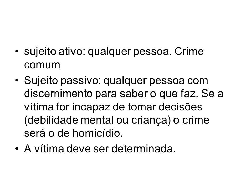 sujeito ativo: qualquer pessoa. Crime comum